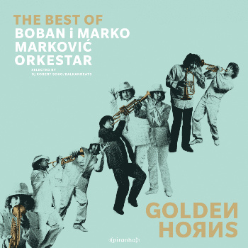 Golden Horns - The best of Boban i Marko Markovic Orkestar - Boban & Marko Markovic Orchestra