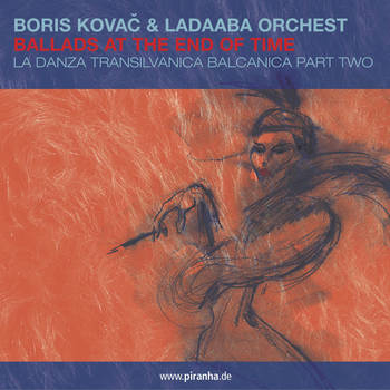 Boris Kovac & Ladaaba Orchest - Ballads at the End of Time