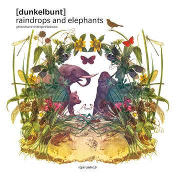 Raindrops and Elephants - Piranha Re:Interpretations - Dunkelbunt