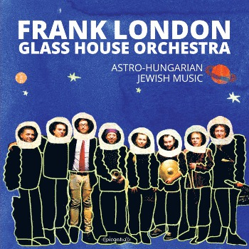 Glass House Orchestra - Astro-Hungarian Jewish Music - Frank London