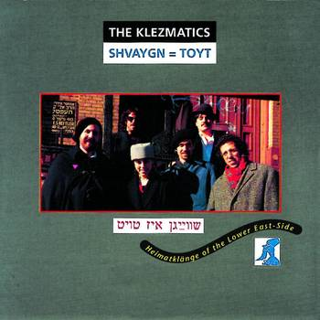 Shvaygn = Toyt - The Klezmatics