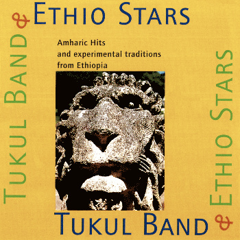 Amharic Hits and experimental traditions from Ethiopia - Tukul Band & Ethio Stars