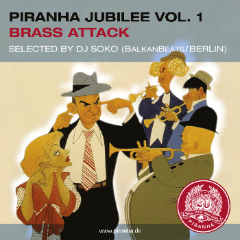 Piranha Jubilee Vol.1: Brass Attack - VA: Boban & Marko Markovic, Fanfare Ciocarlia, Hasaballah Brass Band & more
