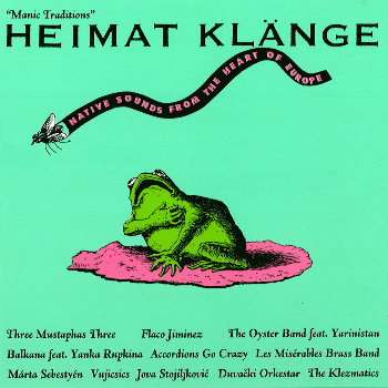 Heimatklänge Vol.1: Native sounds from the heart of Europe - VA: Les Miserables Brass Band, 3 Mustaphas 3, The Klezmatics & more