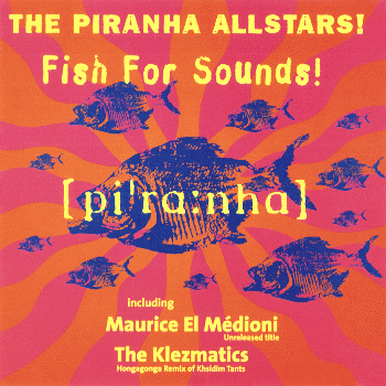 Piranha Allstars: Fish For Sounds - VA: Maurice El Medioni, Ghorwane, The Klezmatics, Nikos Papazoglou & more