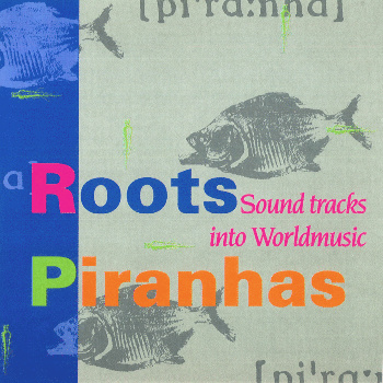Roots Piranhas: Sound tracks into Worldmusic - VA: Stella Chiweshe, Ali Hassan Kuban, The Klezmatics, Tukul Band & more