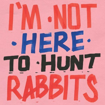 I'm not here to hunt rabbits - Various Artists