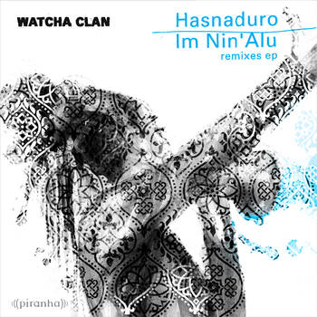 Hasnaduro & Im Nin'Alu remixes ep #2 - Watcha Clan